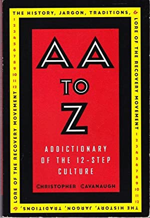 Aa to Z: Addictionary to the 12-Step: Cavanaugh, Christopher