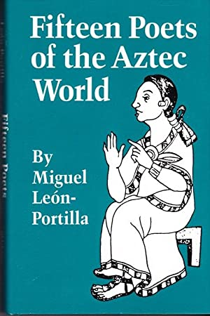 Fifteen Poets of the Aztec World: Leon Portilla, Miguel