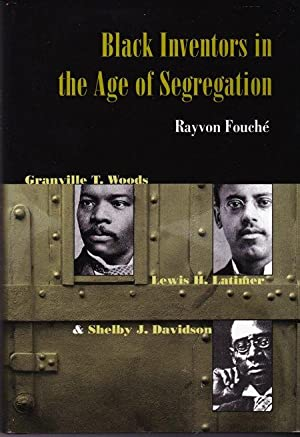 Black Inventors in the Age of Segregation: Granville T. Woods, Lewis H. Latimer, and Shelby J. Da...