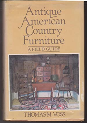 Antique American Country Furniture: A Field Guide: Voss, Thomas M.
