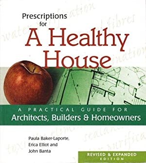 Prescriptions for a Healthy House: A Practical Guide for Architects, Builders, and Homeowners