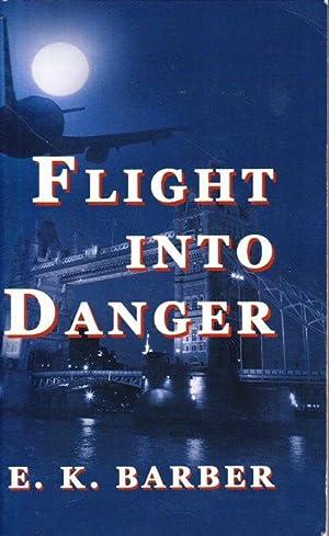 Flight into Danger: Barber, E. K.