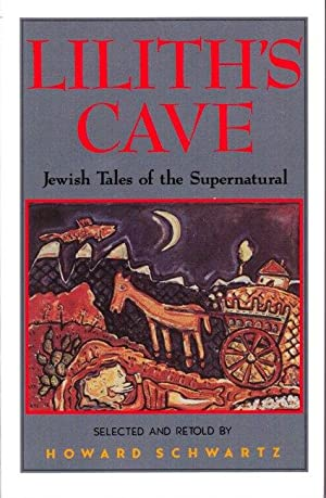 Lilith's Cave: Jewish Tales of the Supernatural: Schwartz, Howard