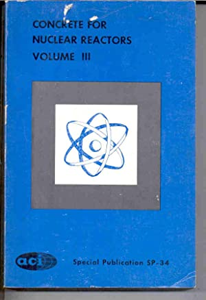 Concrete for Nuclear Reactors, Volume III 3