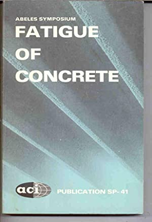 Abeles Symposium : Fatigue of Concrete.