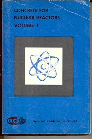 Concrete for Nuclear Reactors, Volume I 1 One