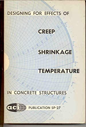 Designing for Effects of Creep Shrinkage Temperature in Concrete Structures (ACI Publication SP-27)...