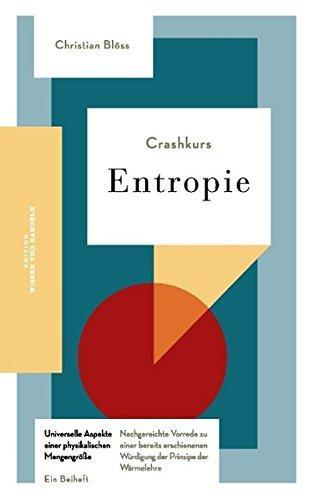 Crashkurs Entropie : Nachgereichte Vorrede zu einer bereits erschienenen Würdigung der Prinzipe der Wärmelehre. - Blöss, Christian (Verfasser)