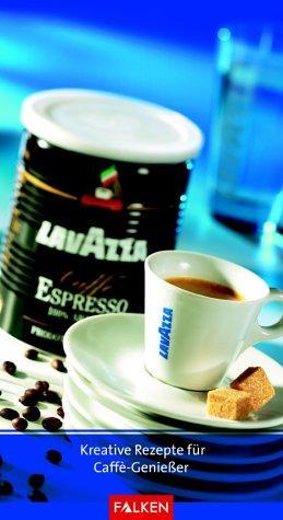 Lavazza caffe' espresso : [kreative Rezepte für: Katzschmann, Dirk [Red.]