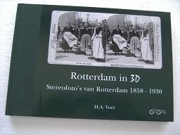Rotterdam in 3D. Stereofoto's van Rotterdam 1858: Voet, H.A.: