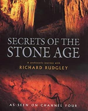Secrets of the Stone Age: A Prehistoric Journey: A Prehistoric Journey with Richard Rudgley