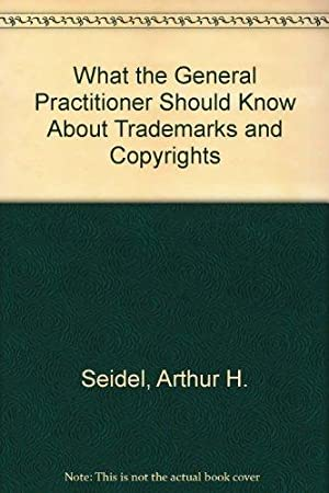 What the General Practitioner Should Know About Trademarks and Copyrights