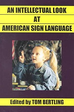 An Intellectual Look at American Sign Language: Clear Thinking on American Sign Language, English...