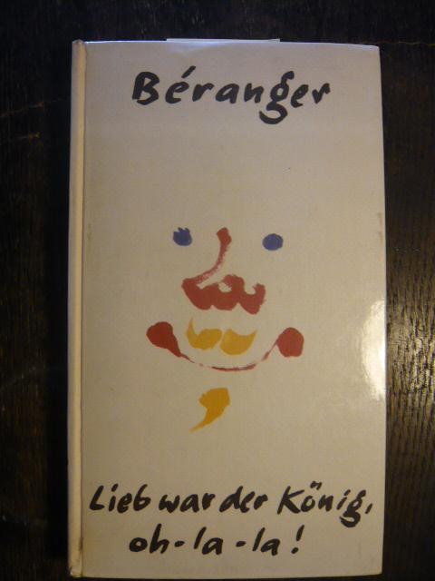 Lieb war der König, oh-la-la!: Beranger, Pierre-Jean de