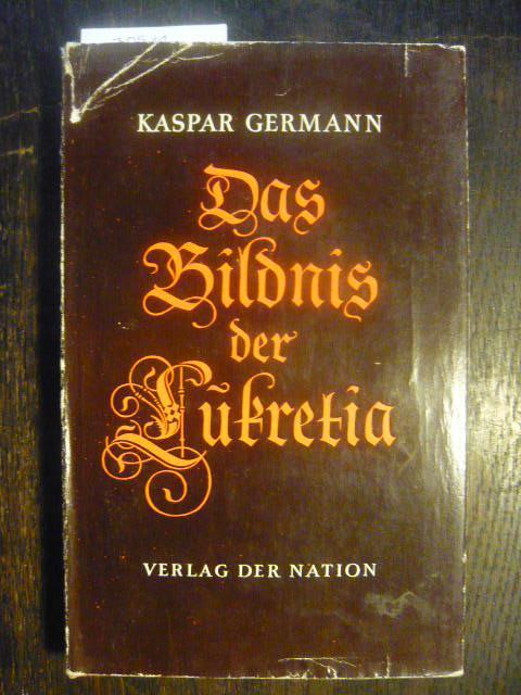 Das Bildnis der Lukretia. - Germann, Kaspar