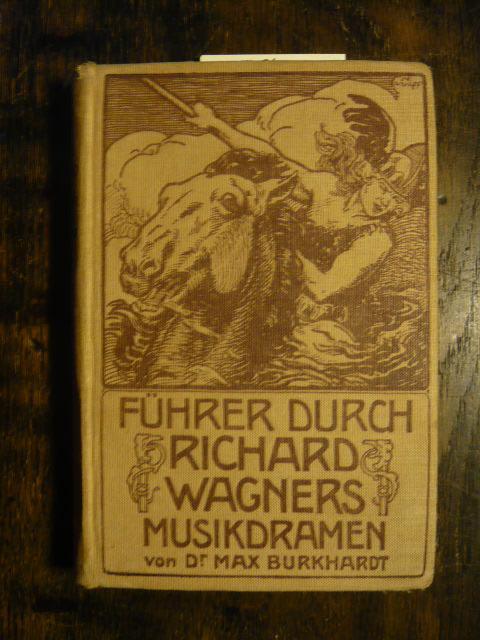 Richard Wagners Musikdramen.: Burkhardt, Max