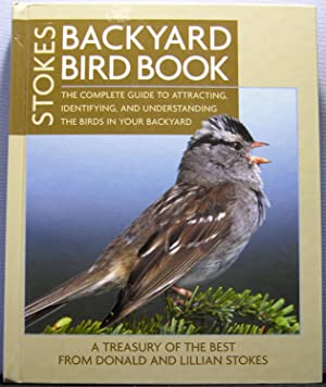 Stokes Backyard Bird Book: The Complete Guide to Attracting, Identifying, and Understanding the B...