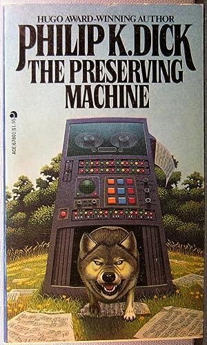 The Preserving Machine: Dick, Philip K.