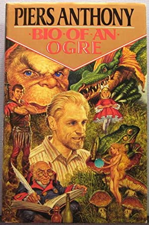 Bio of an Ogre: The Autobiography of Piers Anthony to Age 50