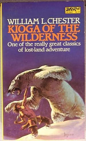 Kioga of the Wilderness: Chester, William L.