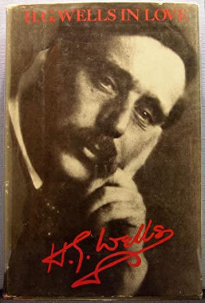 H.G. Wells in Love: Postscript to an Experiment in Autobiography