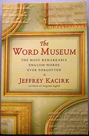 The Word Museum: The Most Remarkable English Ever Forgotten