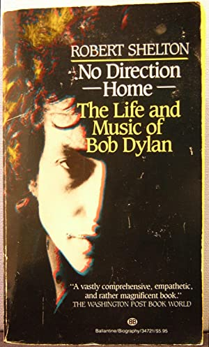 No Direction Home: The Life and Music of Bob Dylan: Shelton, Robert