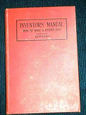 Inventor's Manual: How to Work a Patent to Make it Pay