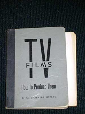 TV (Television) Films: How to Produce Them: Chalmers, Dorothea; Chalmers, Vernona