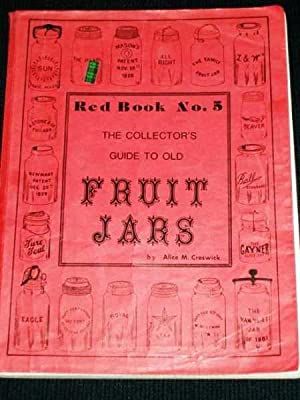 Collector's Guide to Old Fruit Jars, The: Red Book No. 5: Creswick, Alice M.