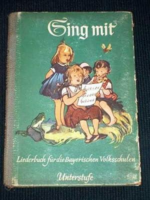 Sing Mit: Liederbuch Fur Die Bayerischen Volksschulen: N/A