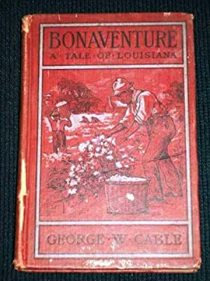 Bonaventure: A Prose Pastoral of Acadian Louisiana: Cable, George W.