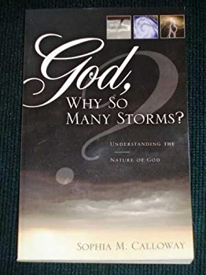 God, Why So Many Storms?: Understanding the Nature of God