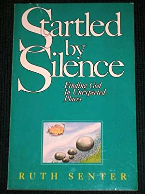 Startled by Silence : Finding God in Unexpected Places