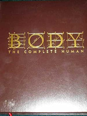 Body: The Complete Human: How it Grows, How it Works, and How to Keep It Healthy and Strong (Deluxe...