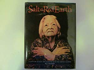 Salt of the Red Earth: A Century of Wit and Wisdom from Oklahoma's Elders: Alexander, M. J.
