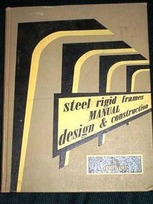 Steel Rigid Frames Manual Design & Construction: Korn, Martin P.