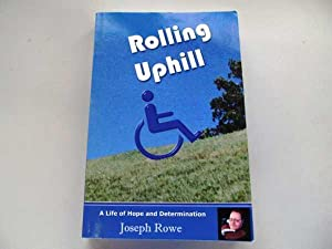 Rolling Uphill: A Life of Hope and Determination: Rowe, Joseph