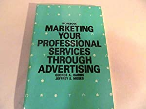 Marketing Your Professional Services Through Advertising (Workbook)