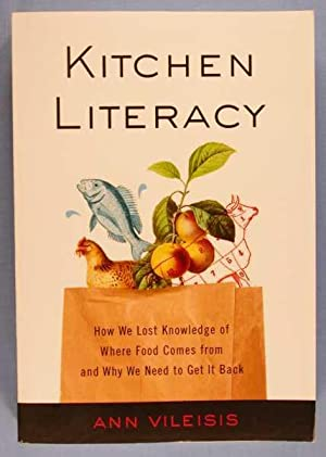 Kitchen Literacy: How We Lost Knowledge of Where Food Comes From and Why We Need to Get It Back: ...