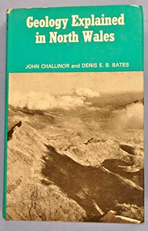 Geology Explained in North Wales: Challinor, John; Denis Edwin Beeching Bates