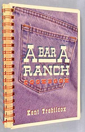 A Bar A Ranch Cookbook: Trebilcox, Kent
