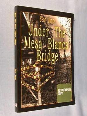 Under The Mesa Blanca Bridge: Jones, Bear