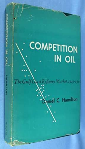 Competition in Oil: the Gulf Coast Refinery Market, 1925-1950