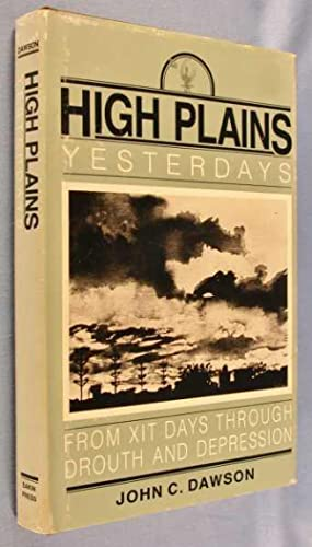 High Planes Yesterdays: From XIT Days Through Drouth and Depression: Dawson, John C., Sr.