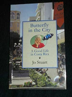 Butterfly in the City: A Good Life in Costa Rica: Stuart, Jo