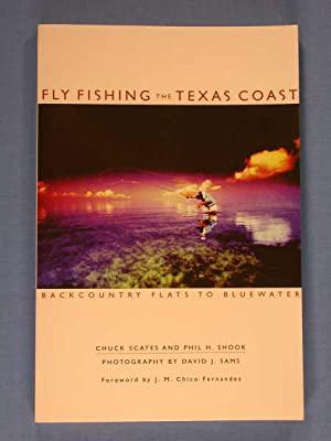 Fly Fishing the Texas Coast: Backcountry Flats to Blue Water: Shook, Phil H.; Chuck Scates