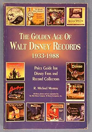 The Golden Age of Walt Disney Records 1933-1988: Murray, R. Michael