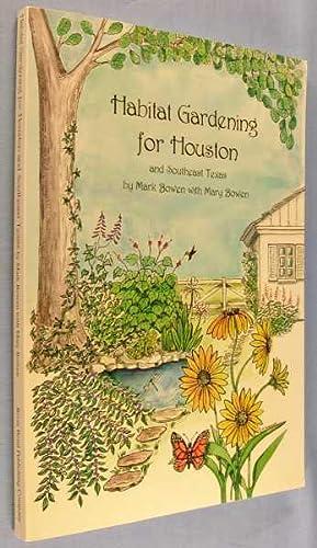 Habitat Gardening for Houston and Southeast Texas: Bowen, Mark; Mary Bowen