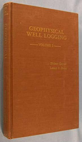 Geophysical Well Logging - Volume I: Introduction to Geophysical Well Logging Acoustical Logging: ...